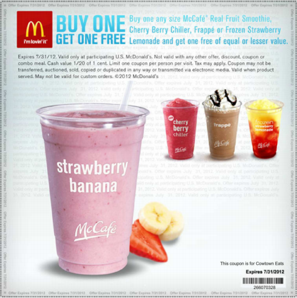 Jun 25,  · Buy one Smoothie, Chiller or Frappe at McDonalds and get one free with this printable coupon. Deal lasts till July 31st but the coupons may not so hurry and print yours now! Call ahead to make sure your local McDonalds is participating.
